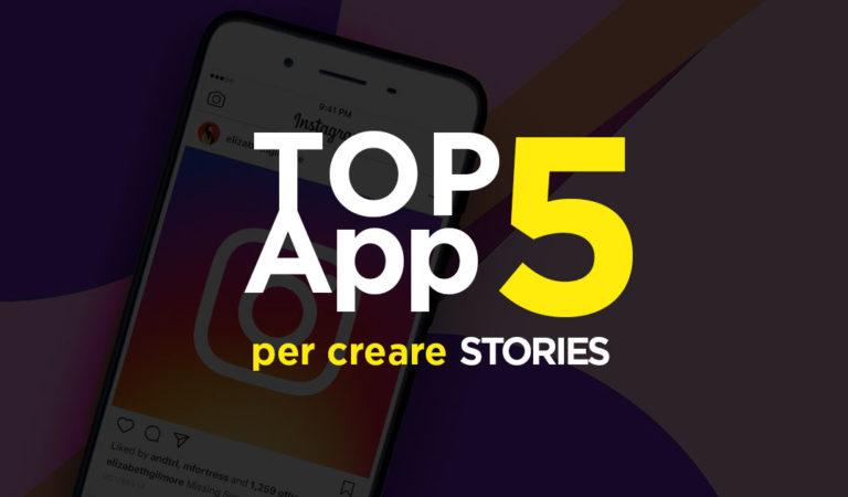 GUIDA : Le migliori 5 App per creare Stories su Android e iOS